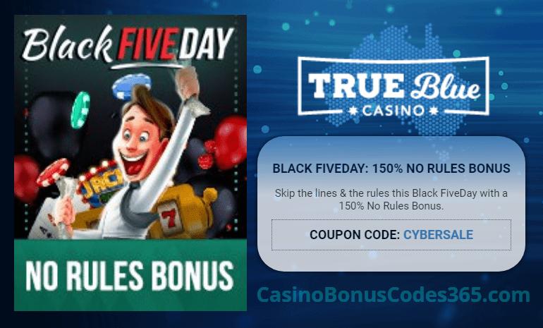 True Blue Casino Black FIVEDay 150% No Rules Bonus
