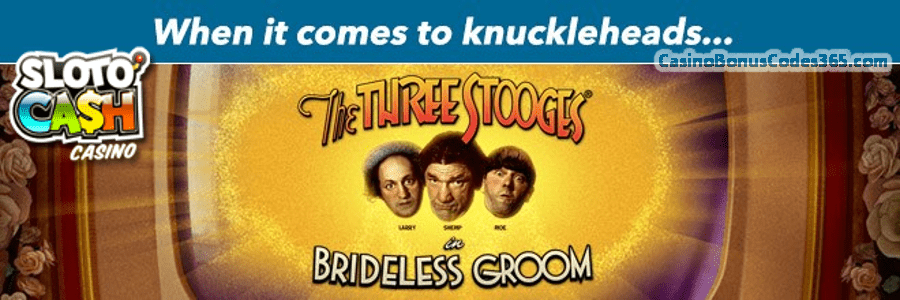 SlotoCash Casino RTG The Three Stooges Brideless Groom 100 FREE Spins