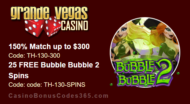Grande Vegas Casino 150% up to $300 Bonus plus 25 FREE Spins on RTG Bubble Bubble 2 Special Promo