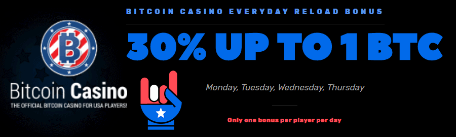 BitcoinCasino.US 30% up to 1 BTC Everyday Reload Bonus
