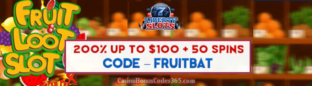 Liberty Slots 200% Match Bonus up to $200 Bonus plus 50 FREE Fruit Loot Spins Special Sign Up Deal
