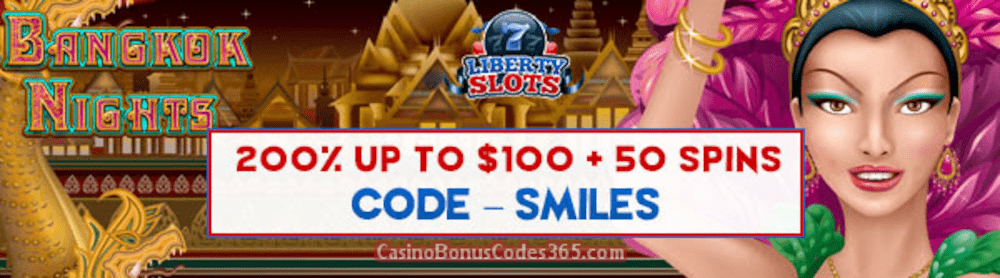 Liberty Slots 200% Match Bonus up to $100 Bonus plus 50 FREE Spins on WGS Bangkok Nights New Players Special Deal