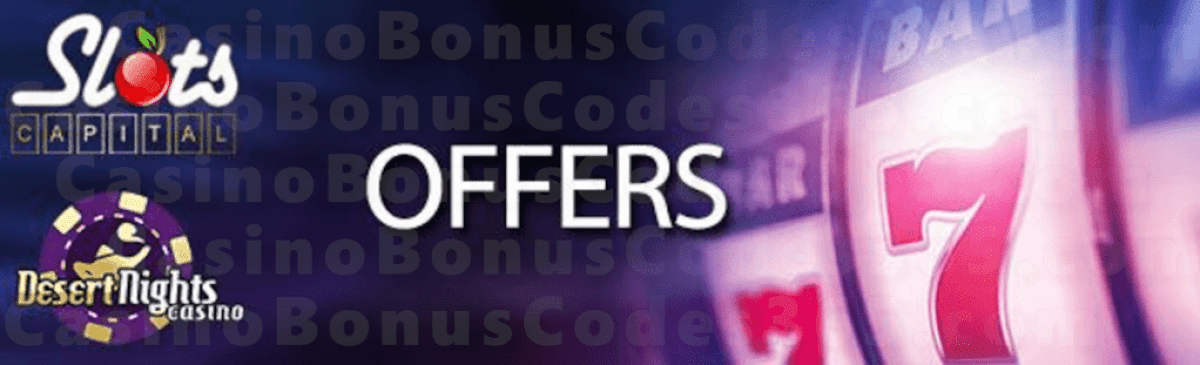 Slots Capital Online Casino and Desert Nights Casino Special Offer