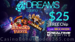 Dreams Casino $25 FREE Chip No Deposit Offer RTG Pulsar Dr. Winmore Diamond Fiesta