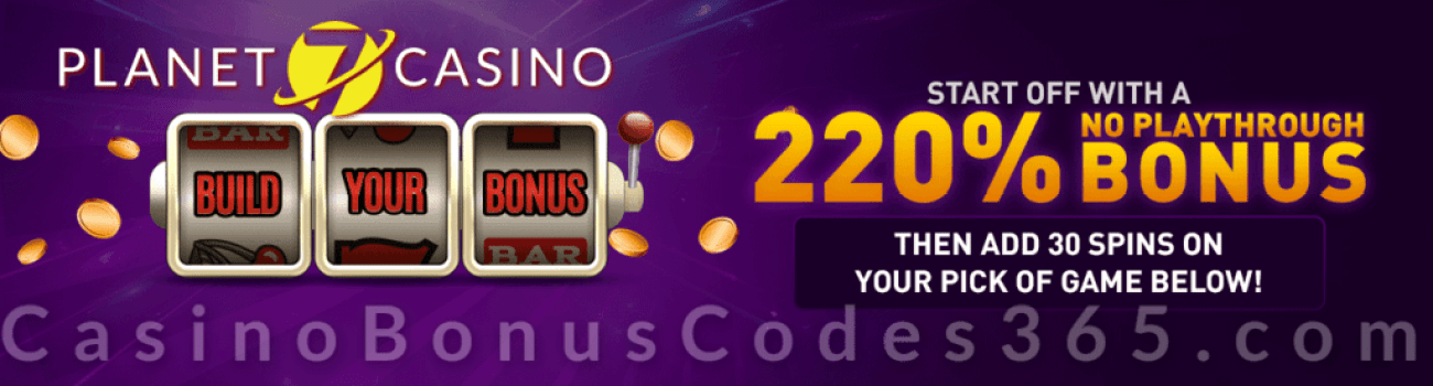 Planet 7 Casino 220% No Playthrough Any Slot Bonus