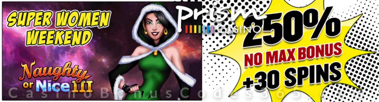 Prism Casino Women Weekend 250% No Max Bonus plus 30 FREE RTG Naughty or Nice III Spins on Top!
