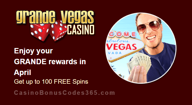 Grande Vegas Casino April 100% Match plus 100 FREE Spins Monthly Offer