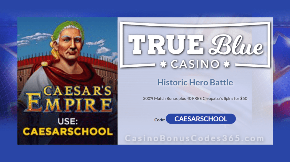 True Blue Casino 300% Match plus 40 FREE RTG Caesar's Empire Spins Historic Hero Battle Weekend Promo