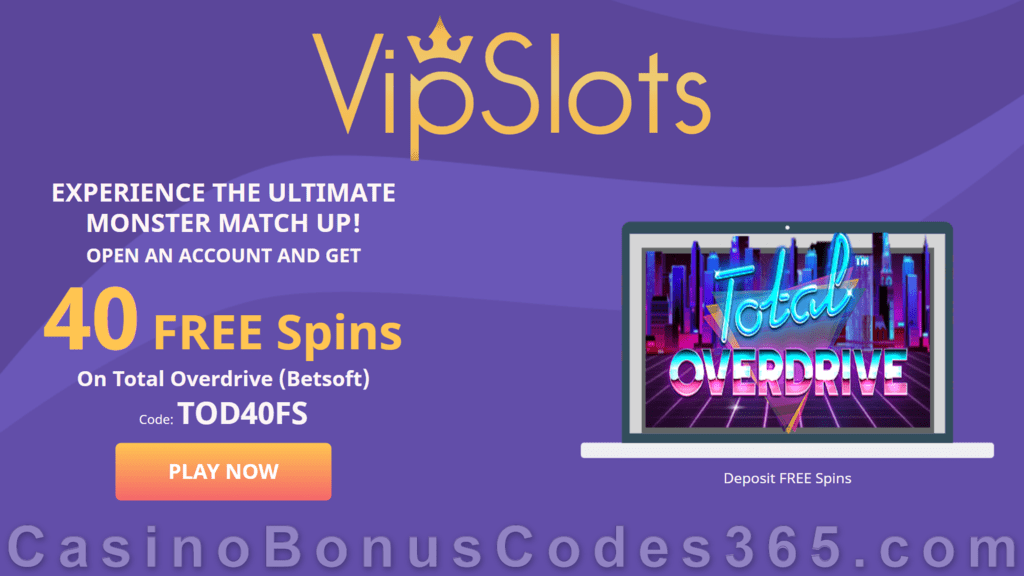 Vipslots Casino 40 Free Total Overdrive Spins Special Deposit
