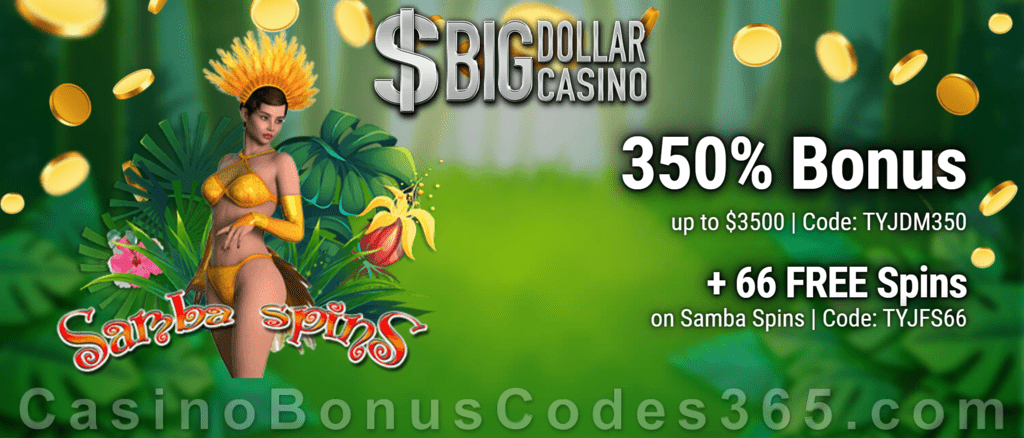 Big Dollar Casino 66 FREE Spins on Saucify Samba Spins plus 240% Match Special Welcome Bonus