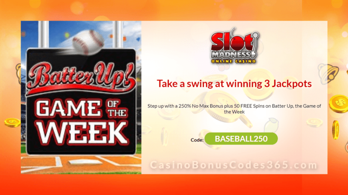 Slot Madness 250% No Max Bonus plus 50 FREE Spins on NuWorks Batter Up Game of the Week Promo