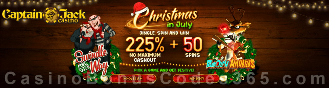 Captain Jack Casino 225% No Max Bonus plus 50 FREE Spins Christmas in July Special Weekend Deal RTG Swindle all the Way Rudolph Awakens