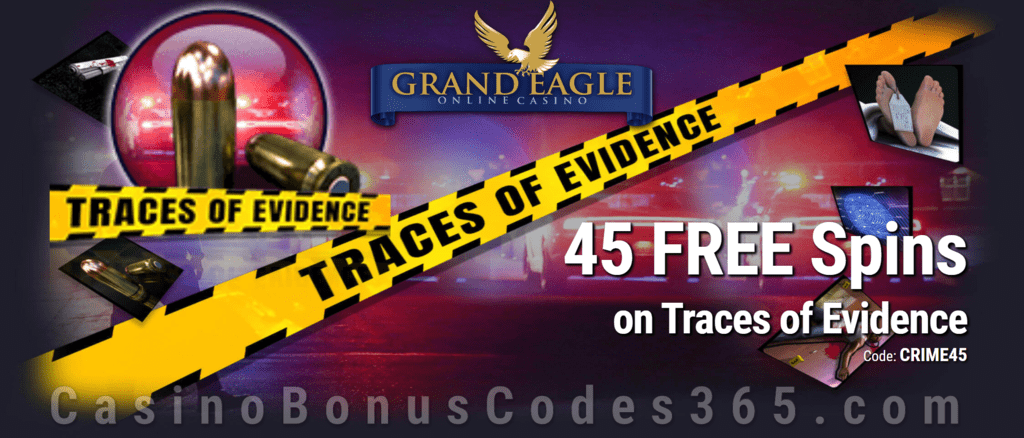 Grand Eagle Casino 45 Saucify Traces of Evidence Exclusive FREE Spins Deal
