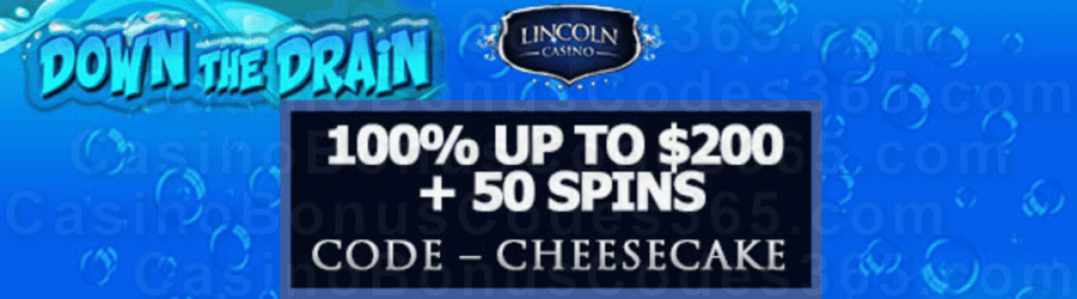 Lincoln Casino 100% Match up to $200 Bonus plus 50 FREE Spins Down the Drain Special New Players Deal