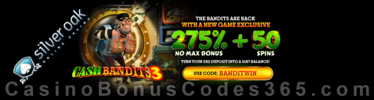 Silver Oak Online Casino 275% No Max Match Bonus plus 50 FREE Cash Bandits 3 Spins New RTG Game Special Promotion