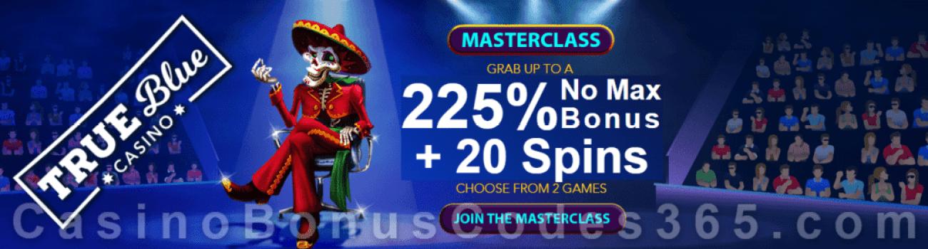 True Blue Casino Weekend Masterclass 225% No Max Bonus plus 20 FREE Spins Special Offer RTG Diamond Fiesta 5 Wishes