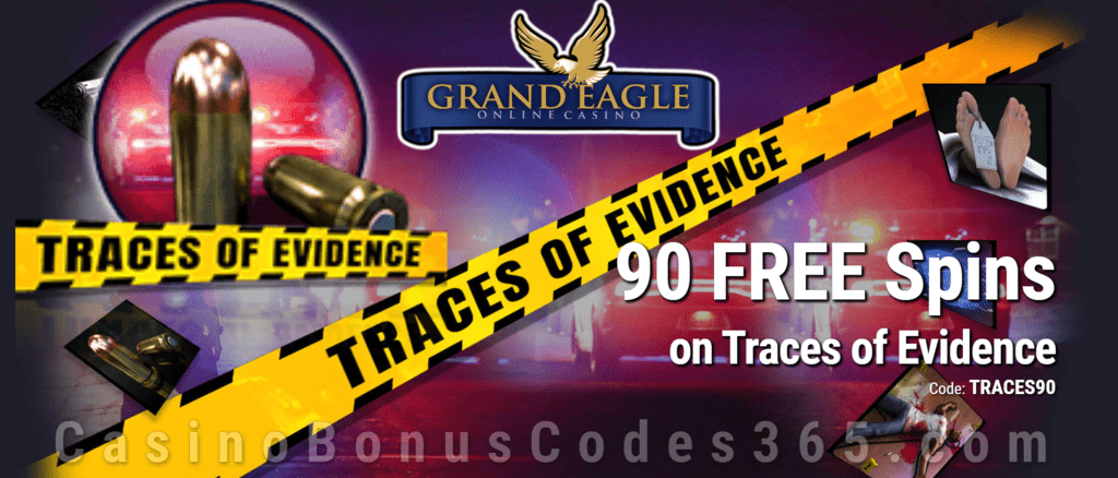 Grand Eagle Casino 90 Saucify Traces of Evidence Exclusive FREE Spins Deal