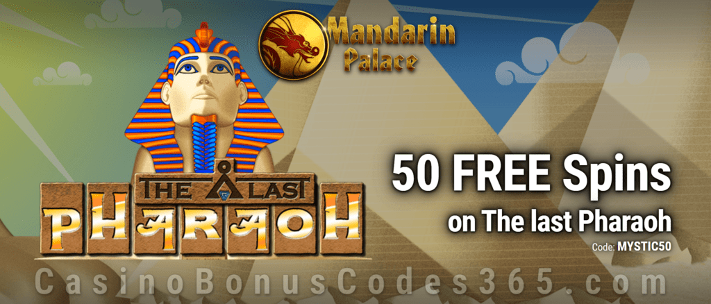 Mandarin Palace Online Casino Exclusive 50 FREE Saucify The Last Pharaoh Spins No Deposit Offer