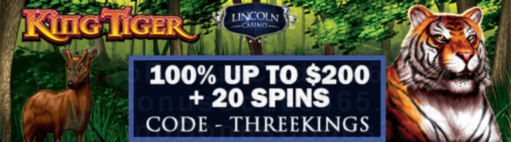 Lincoln Casino 100% Match up to $200 Bonus plus 20 FREE Spins on WGS King Tiger New Players Welcome Gift