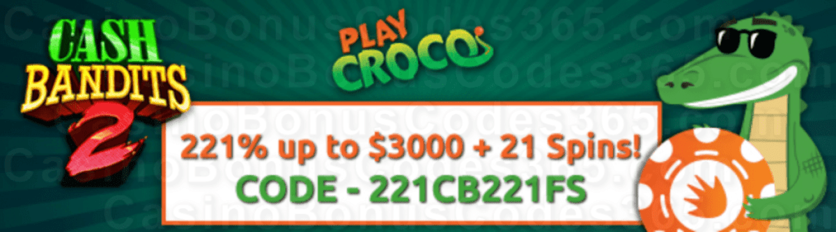 PlayCroco 221% up to $3000 Bonus plus 21 FREE Spins on RTG Cash Bandits 2 New Players Deal