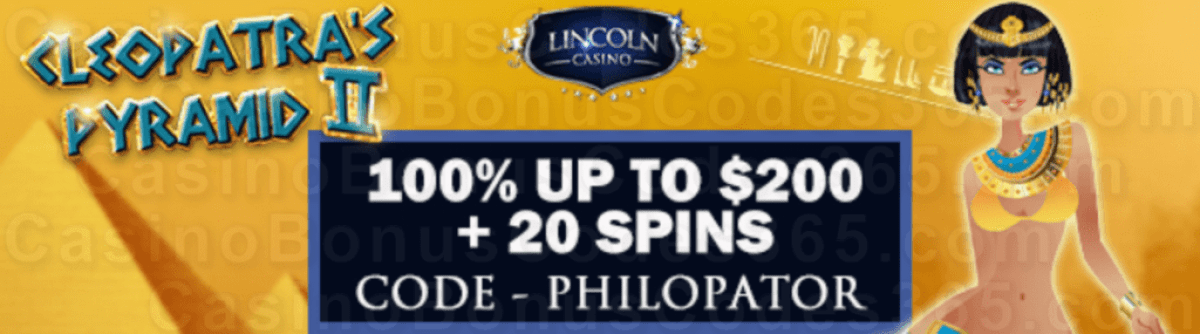 Lincoln Casino 100% Match up to $200 Bonus plus 20 FREE Spins on WGS Cleopatra's Pyramid II Special Sign up Deal