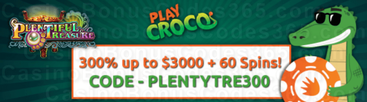 PlayCroco 300% Match Bonus up to $3000 plus 30 FREE RTG Plentiful Treasure Spins on top Welcome Package