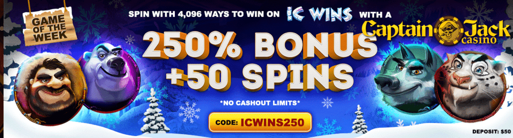 Captain Jack Casino 250% No Max Bonus plus 50 FREE Spins on RTG IC Wins Game of the Week Special Promotion