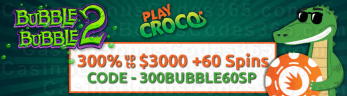 PlayCroco 300% up to $3000 Bonus plus 60 FREE Spins on RTG Bubble Bubble 2 Special New Players Deal