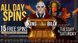 King Billy Casino 15 FREE Spins with Every Deposit All Spins Day on Tuesday and Saturday Aztec Magic Deluxe, Fire Lightning, West Town, Book of Pyramids.