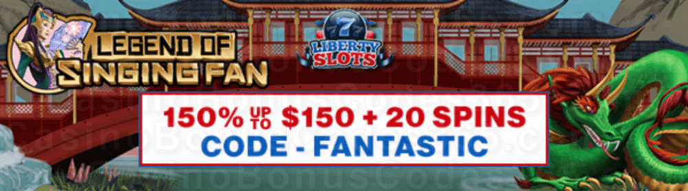 Liberty Slots 150% up to $150 Bonus plus 20 FREE Spins WGS Legend of Singing Fan Welcome Offer
