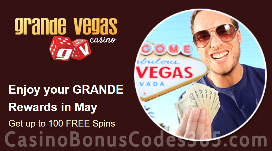 Grande Vegas Casino May 100% Match plus 100 FREE Spins Monthly Offer
