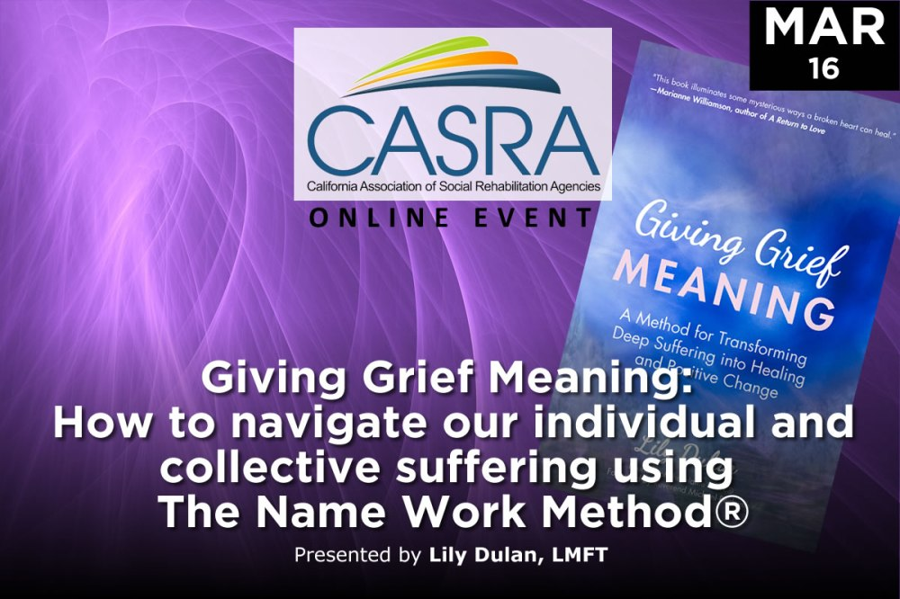 Giving Grief Meaning: How to navigate our individual and collective suffering using The Name Work Method