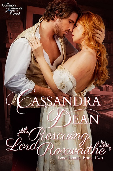 Rescuing Lord Roxwaithe by Cassandra Dean (Lost Lords, Book 2)