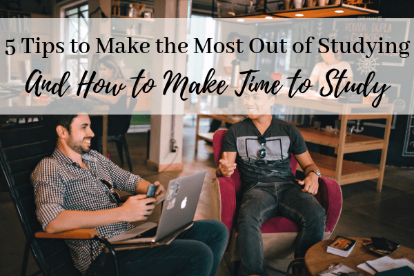 5 Tips to Make the Most out of your Studying – and How to Make Time to Study!
