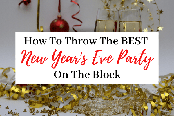 How To Throw The Best New Years Eve Party | 27 NYE Party Must Haves
