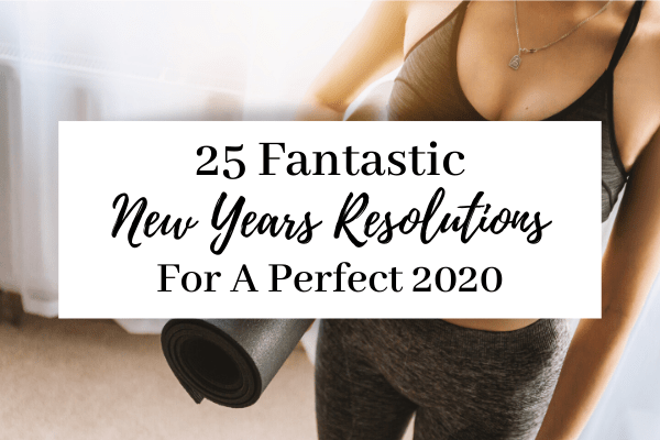 New Year's Resolution Ideas | 25 Fantastic New Year's Resolution Ideas For An Amazing 2020