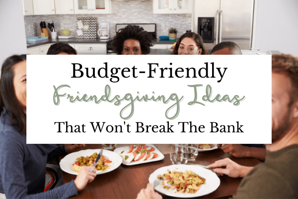 How to Host a Budget Friendly Friendsgiving |Tips for an Affordable Friendsgiving