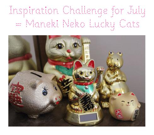 inspiration challenges for July maneki neko