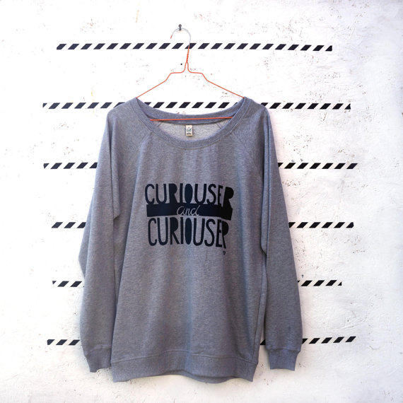 curiouser jumper sweatshirt quote design etsy