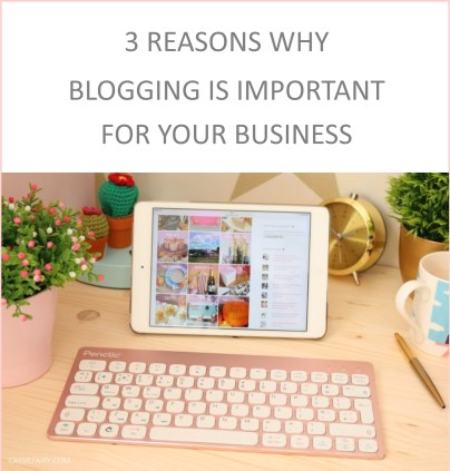 3 Reasons why blogging is important for your business - https://cassiefairy.com