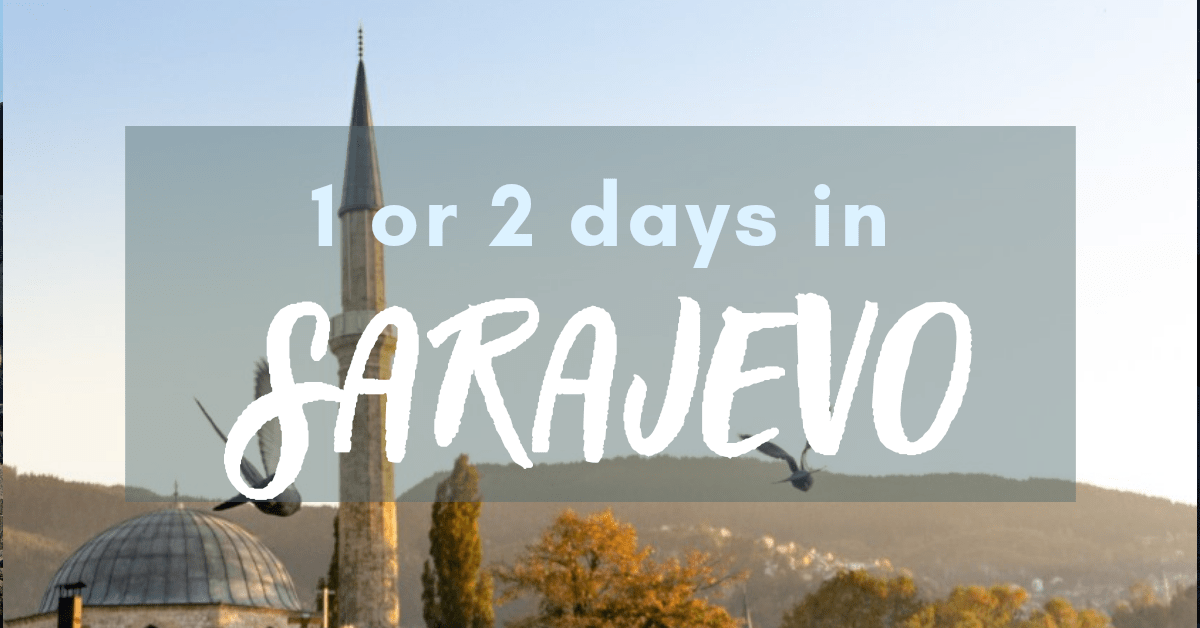 Sarajevo Itinerary - how to spend one or two days in Sarajevo