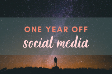 What I learned in one year off social media - my tips for a healthier perspective towards your online world