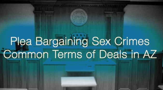 plea bargaining sex terms az castillo law