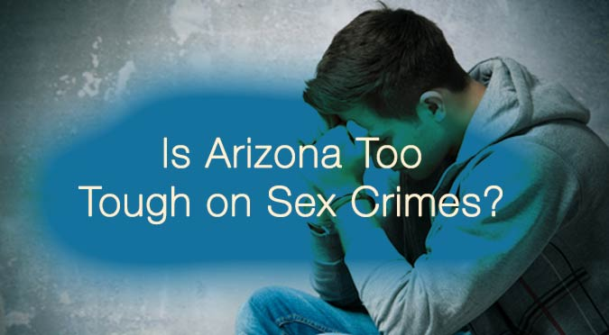 Is Arizona Too Tough on Sex Crimes?