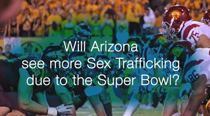 Will Arizona See More Sex Trafficking due to the Super bowl?