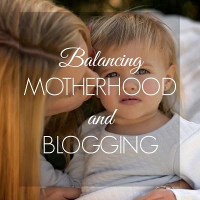 Balancing Motherhood and Blogging