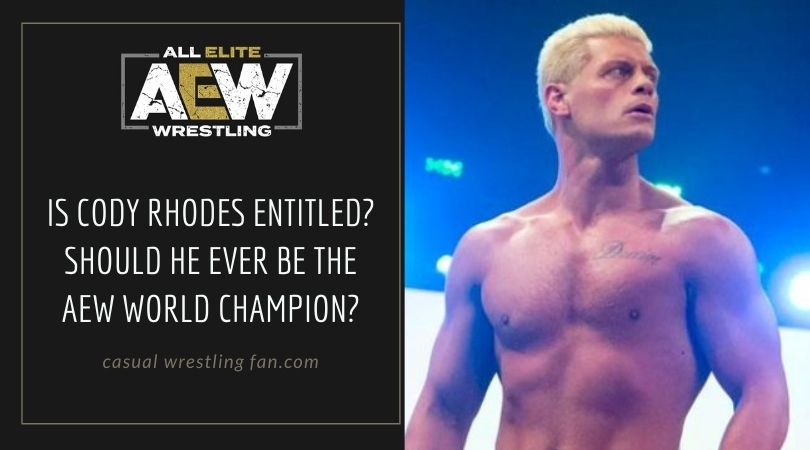 Is Cody Rhodes entitled? Should he ever be the AEW World Champion?