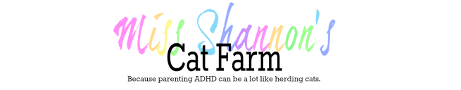 Miss Shannon's Cat Farm  Because parenting ADHD can be a lot like herding cats.