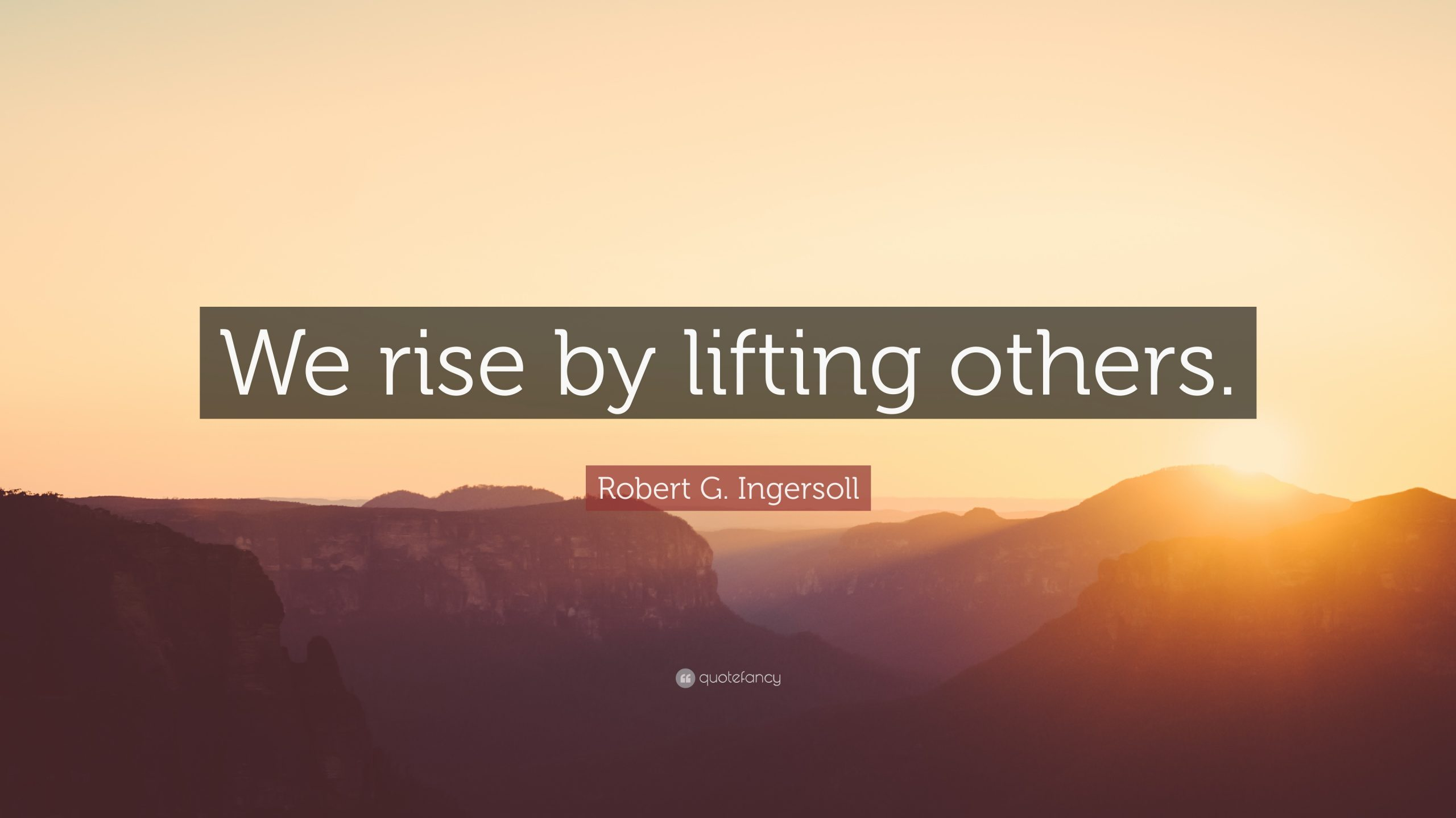 521071-Robert-G-Ingersoll-Quote-We-rise-by-lifting-others