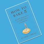How to Bake Pi: An Edible Exploration of the Mathematics of Mathematics by Eugenia Cheng
